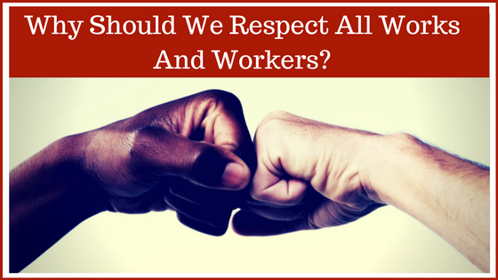 Why Should We Respect All Works And Workers